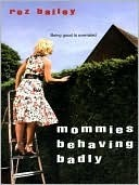 Mommies Behaving Badly  by  Roz Bailey