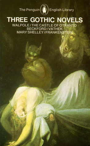 Three Gothic Novels : The Castle of Otranto ~ Vathek ~ Frankenstein  by  Peter Fairclough
