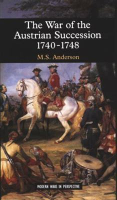 The War of the Austrian Succession, 1740-1748 M.S. Anderson