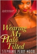 Wearing My Halo Tilted  by  Stephanie Perry Moore