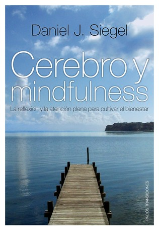 Cerebro y mindfulness  by  Daniel J. Siegel