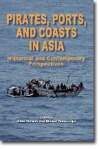 Pirates, Ports, and Coasts in Asia: Historical and Contemporary Perspectives  by  John Kleinen