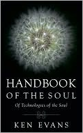 Handbook of the Soul: Of Technologies of the Soul  by  Ken Evans