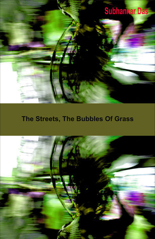 The Streets, The Bubbles Of Grass  by  Subhankar Das