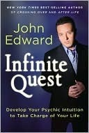 Infinite Quest: Develop Your Psychic Intuition to Take Charge of Your Life John Edward