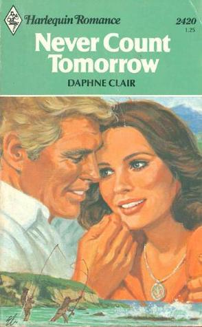 Never Count Tomorrow Daphne Clair