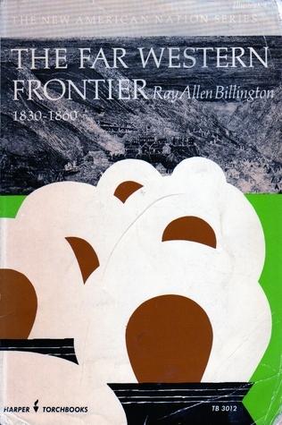 The Far Western Frontier, 1830 1860  by  Ray Allen Billington