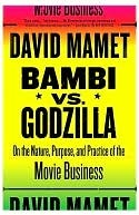Bambi vs. Godzilla: On the Nature, Purpose, and Practice of the Movie Business David Mamet