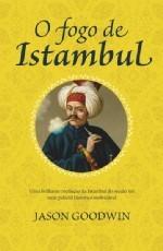 O Fogo de Istambul (Yashim o Eunuco #1) Jason Goodwin