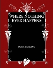 Where Nothing Ever Happens  by  Dona Wording