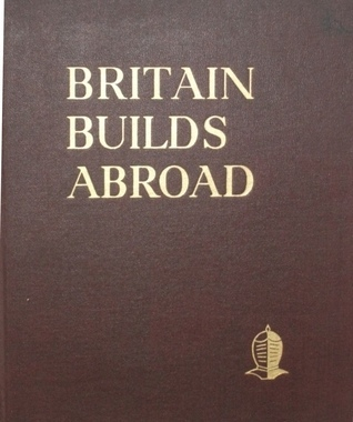 Britain Builds Abroad: British Constructional Engineering in the Service of World Civilisation 1850-1950  by  Mark Joffe