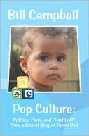 Pop Culture: Politics, Puns, and Poohbutt from a Liberal Stay-At-Home Dad  by  Bill Campbell