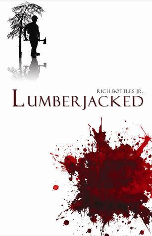 Lumberjacked  by  Rich Bottles Jr.
