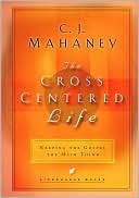 The Cross-Centered Life: Keeping the Gospel the Main Thing C.J. Mahaney