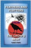 Feathers and Flutters From the Crows Nest  by  Karen Crow