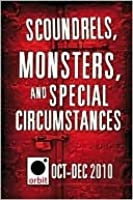 Scoundrels, Monsters, and Special Circumstances: Orbit October-December 2010  by  Various