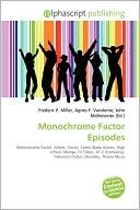 Monochrome Factor Episodes  by  Frederic P.  Miller