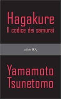 Hagakure: Il Codice dei Samurai  by  Tsunetomo Yamamoto