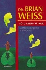 Só o Amor é Real Brian L. Weiss