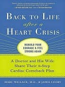 Back to Life After a Heart Crisis: A Doctor and His Wife Share Their 8 Step Cardiac Comeback Plan Marc Wallack