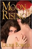 Moon Rising (Moon Rising, #1) Laurie Bowler