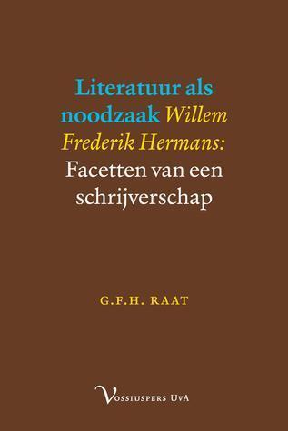 Literatuur als noodzaak. Willem Frederik Hermans: Facetten van een schrijverschap G.F.H. Raat