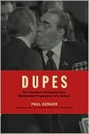 DUPES: How America's Adversaries Have Manipulated Progressives for a Century Paul Kengor