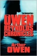 The Owen Reynolds Chronicles: The Reluctant Hero  by  Arthur Owen