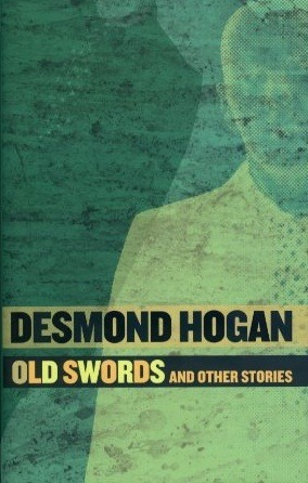 Old Swords, and Other Stories  by  Desmond Hogan
