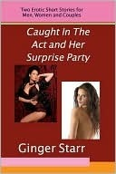 Caught In The Act and Her Surprise Party  by  Ginger Starr