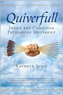 Quiverfull: Inside the Christian Patriarchy Movement  by  Kathryn Joyce
