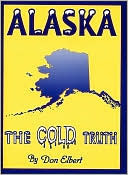 Alaska: The Cold Truth  by  Don Elbert