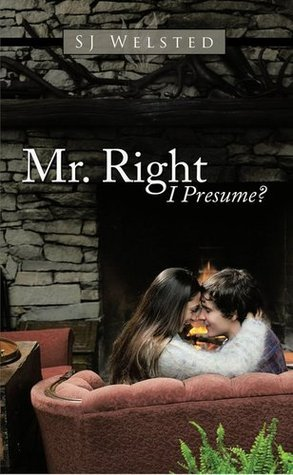 Mr. Right I Presume?  by  S.J. Welsted