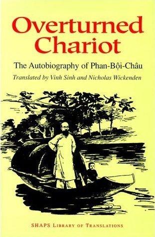 Overturned Chariot: The Autobiography of Phan-Boi-Chau Phan Bội Châu