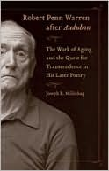 Robert Penn Warren After Audubon: The Work of Aging and the Quest for Transcendence in His Later Poetry Joseph Millichap
