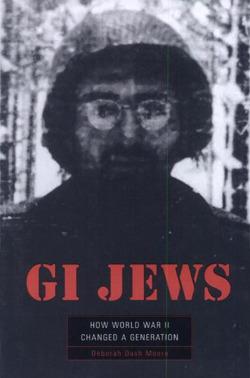 GI Jews: How World War II Changed a Generation Deborah Dash Moore