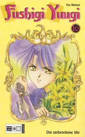 Fushigi Yuugi 16 - Die zerbrochene Uhr (Fushigi Yûgi: The Mysterious Play, #16)  by  Yuu Watase