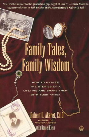 Family Tales, Family Wisdom: How to Gather the Stories of a Lifetime and Share Them with Your Family  by  Robert U. Akeret