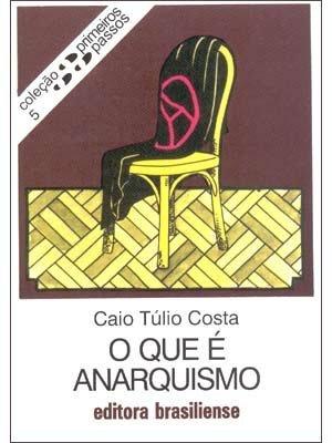 O que é Anarquismo  by  Caio Túlio Costa