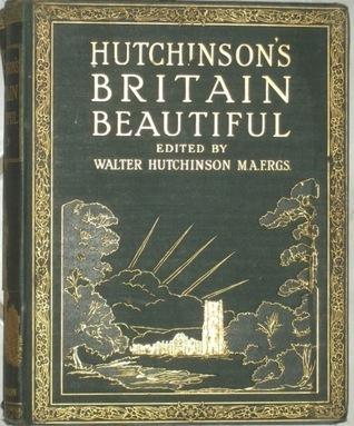 Hutchinsons Britain Beautiful (Volume 1 - 1923) Walter Hutchinson