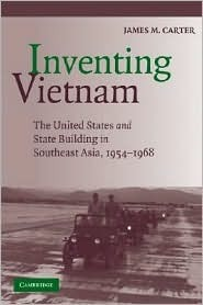 Inventing Vietnam: The United States and State Building, 1954 1968  by  James M. Carter