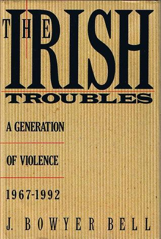 The Irish Troubles: A Generation of Violence, 1967-1992  by  J. Bowyer Bell
