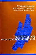 Heidegger from Metaphysics to Thought  by  Dominique Janicaud