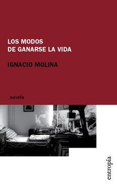 Los modos de ganarse la vida  by  Ignacio Molina