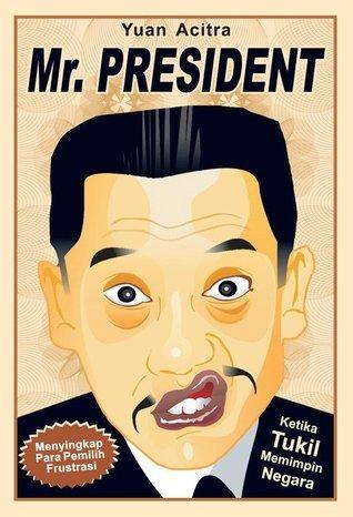 Mr. President: Ketika Tukil Memimpin Negara Yuan Acitra