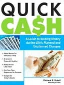 Quick Cash: A Guide to Raising Money During Lifes Planned and Unplanned Changes  by  Richard Schell