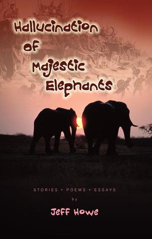 Hallucination of Majestic Elephants Jeff Howe