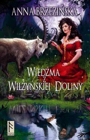 Wiedźma z Wilżyńskiej Doliny (Wilżyńska Dolina, #2) Anna Brzezińska