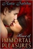 House of Immortal Pleasures  by  Katie Salidas