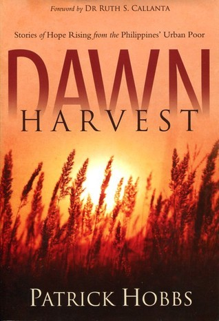 Dawn Harvest: Stories of Hope Rising from the Philippines Urban Poor  by  Patrick Hobbs